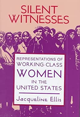 Silent Witnesses: Representations of Working-Class Women in the U.S. 9780879727437