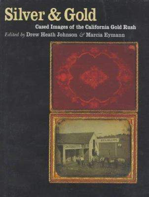 Silver and Gold: Cased Images of the California Gold Rush 9780877456193