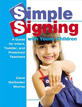 Simple Signing with Young Children: A Guide for Infant, Toddler, and Preschool Teachers 9780876590331