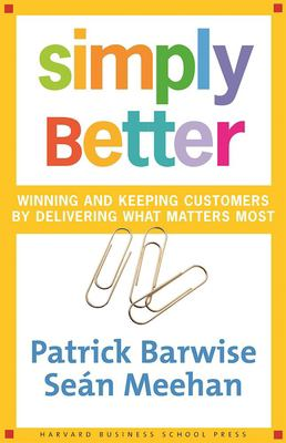 Simply Better: Winning and Keeping Customers by Delivering What Matters Most 9780875843988