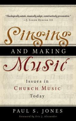 Singing and Making Music: Issues in Church Music Today 9780875526171