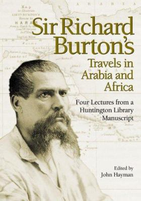 Sir Richard Burton's Travels in Arabia and Africa: Four Lectures from a Huntington Library Manuscript 9780873282093