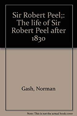Sir Robert Peel;: The life of Sir Robert Peel after 1830
