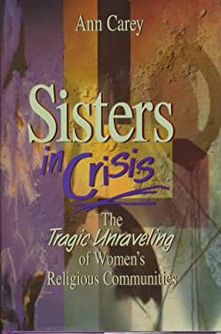 Sisters in Crisis: The Tragic Unraveling of Women's Religious Communities 9780879736552