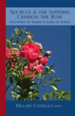 Sky-Blue Is the Sapphire, Crimson the Rose: Stillpoint of Desire in John of Forde 9780879075699