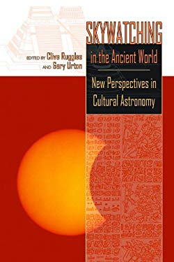 Skywatching in the Ancient World: New Perspectives in Cultural Astronomy: Studies in Honor of Anthony F. Aveni 9780870818875