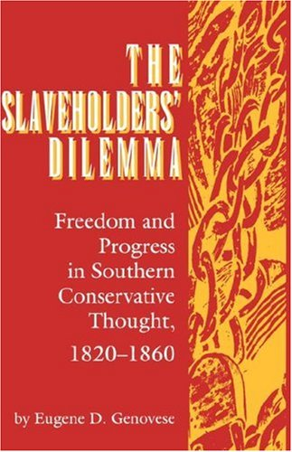 Slaveholders' Dilemma: Freedom and Progress in Southern Conservative Thought, 1820-1860
