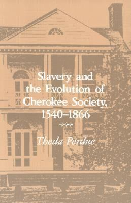 Slavery Evolution Cherokee Society: 1540-1866 9780870495304