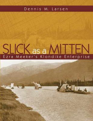 Slick as a Mitten: Ezra Meeker's Klondike Enterprise 9780874223026