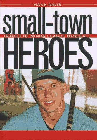 Small-Town Heroes: Images of Minor League Baseball 9780877455790