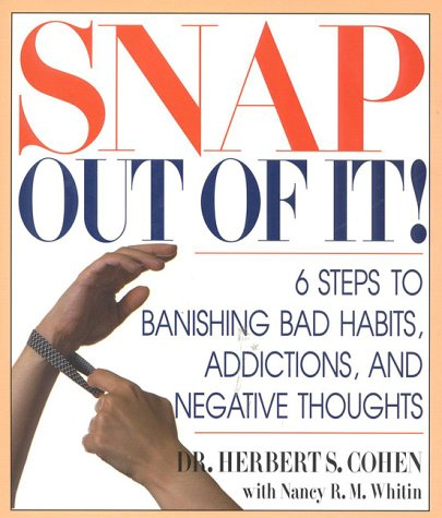Snap Out of It! : 6 Steps to Banish Bad Habits, Addictions and Negative Thoughts