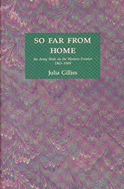 So Far from Home: An Army Bride on the Western Frontier, 1865-1869 9780875951355