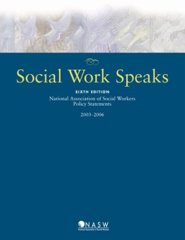 Social Work Speaks: National Association of Social Workers Policy Statements, 2003-2006 9780871013545