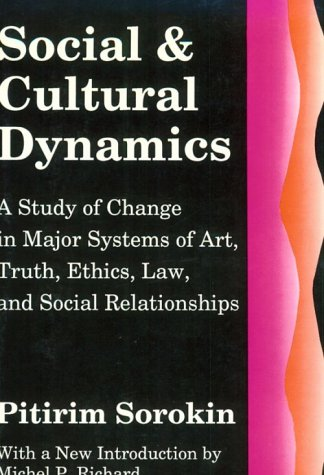 Social and Cultural Dynamics: A Study of Change in Major Systems of Art, Truth, Ethics, Law, and Social Relationships 9780878557875