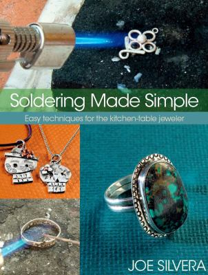 Soldering Made Simple: Easy Techniques for the Kitchen-Table Jeweler 9780871164063