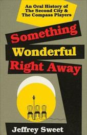 Something Wonderful Right Away: An Oral History of the Second City and the Compass Players 3918010