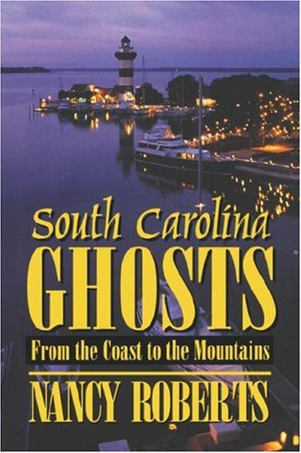 South Carolina Ghosts: From the Coast to the Mountains 9780872494299