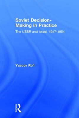 Soviet Decision-Making in Practice: The USSR and Israel, 1947-1954