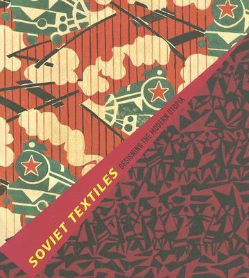 Soviet Textiles: Designing the Modern Utopia 9780878467037