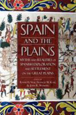 Spain and the Plains: Myths and Realities of Spanish Exploration and Settlement on the Great Plains 9780870818370