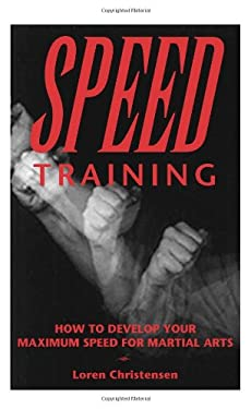 Speed Training: How to Develop Your Maximum Speed for Martial Arts 9780873648592
