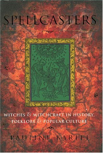 Spellcasters: Witches and Witchcraft in History, Folklore, and Popular Culture 9780878331833