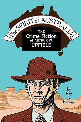 Spirit of Australia: The Crime Fiction of Arthur W. Upfield 9780879724030