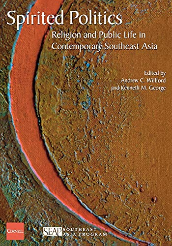 Spirited Politics: Religion and Public Life in Contemporary Southeast Asia