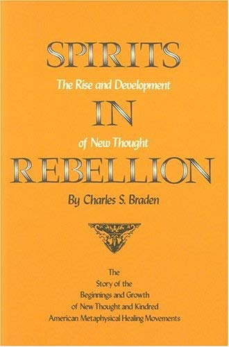 Spirits in Rebellion: The Rise and Development of New Thought 9780870740251