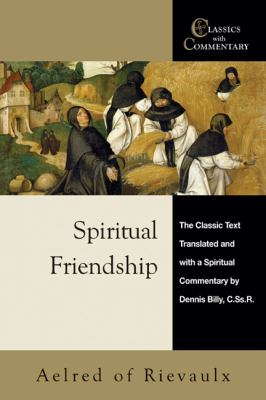 Spiritual Friendship: The Classic Text with a Spiritual Commentary by Dennis Billy, C.Ss.R. 9780870612428