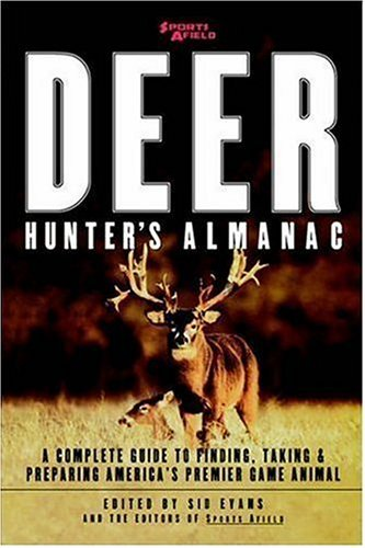 Sports Afield's Deer Hunter's Almanac: A Complete Guide to Finding, Taking and Preparing America's Premier Game Animal 9780871136435