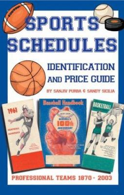 Sports Schedule Identification and Price Guide: Professional Teams 1870-2003