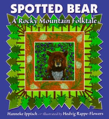 Spotted Bear: A Rocky Mountain Folktale 9780878423873