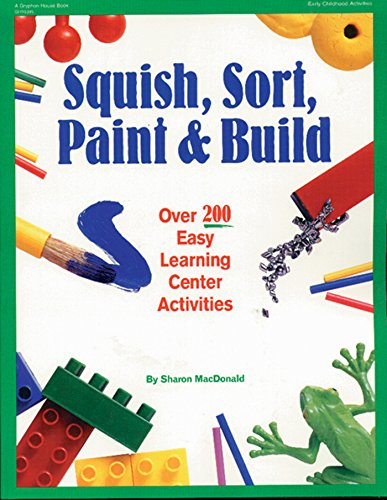 Squish, Sort, Paint, and Build: Over 200 Easy Learning Center Activities 9780876591802