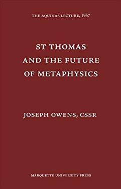 St. Thomas & the Future of Metaphysics 9780874621228
