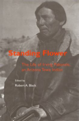 Standing Flower: The Life of Irving Pabanale, an Arizona Tewa Indian 9780874806892
