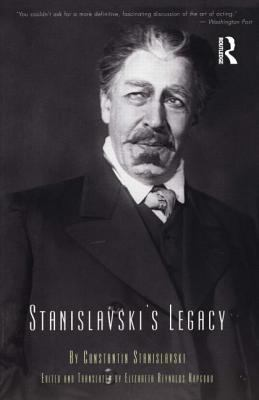 Stanislavski's Legacy: A Collection of Comments on a Variety of Aspects of an Actor's Art and Life 9780878301270