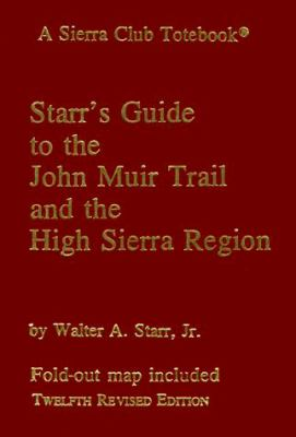 Starr's Guide to the John Muir Trail and the High Sierra Region: A Sierra Club Totebook 9780871561725