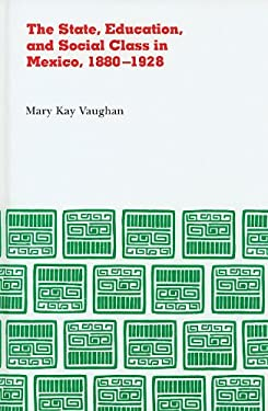 The State, Education, and Social Class in Mexico, 1880-1928 9780875800790