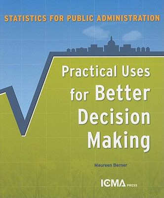 Statistics for Public Administration: Practical Uses for Better Decision Making 9780873261920