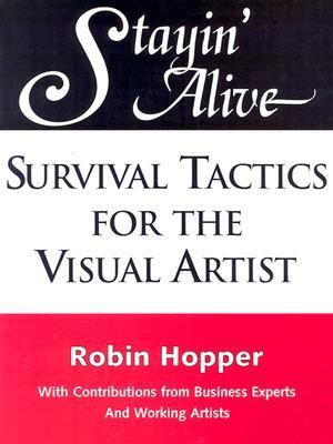 Stayin' Alive: Survival Tactics for the Visual Artist 9780873495714