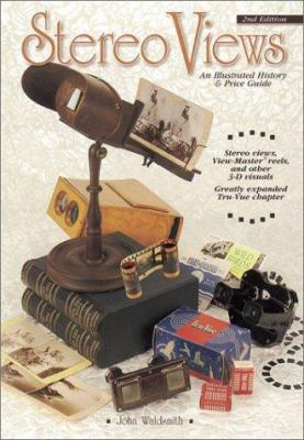 Stereo Views Stereo Views: An Illustrated History & Price Guide an Illustrated History & Price Guide 9780873494090