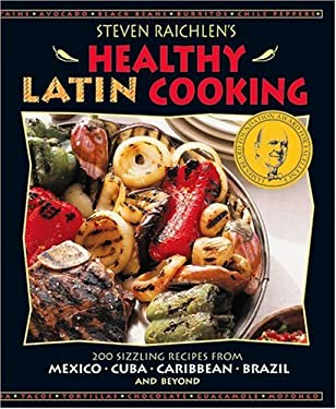 Steven Raichlen's Healthy Latin Cooking: 200 Sizzling Recipes from Mexico, Cuba, Caribbean, Brazil, and Beyond 9780875964980