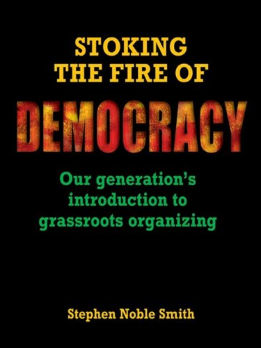 Stoking the Fire of Democracy: Our Generation's Introduction to Grassroots Organizing 9780879464141