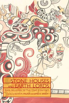 Stone Houses and Earth Lords: Maya Religion in the Cave Context 9780870818080