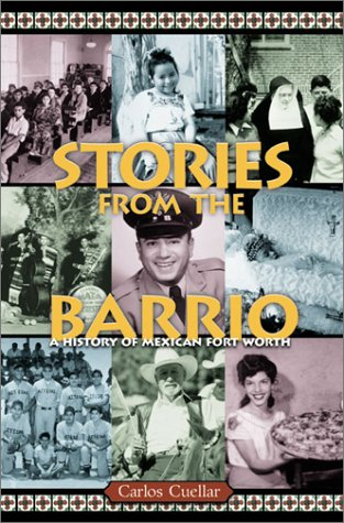 Stories from the Barrio: A History of Mexican Fort Worth 9780875652757