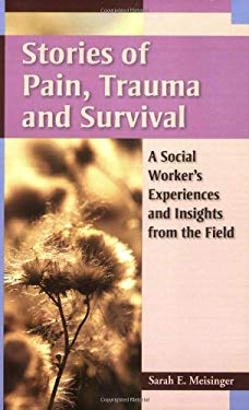 Stories of Pain, Trauma, and Survival: A Social Worker's Experiences and Insights from the Field 9780871013910