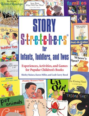 Story S-t-r-e-t-c-h-e-r-s for Infants, Toddlers, and Twos: Experiences, Activities, and Games for Popular Children's Books 9780876592748