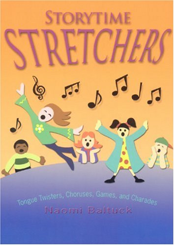 Storytime Stretchers: Tongue Twisters, Choruses, Games, and Charades 9780874838053