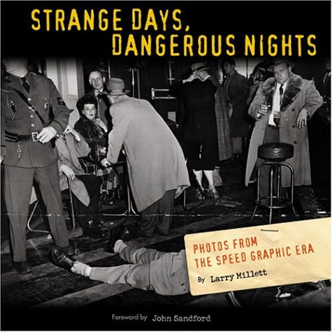 Strange Days, Dangerous Nights: Photos from the Speed Graphic Era 9780873515047